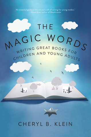 The Magic Words: Writing Great Books for Children and Young Adults by Cheryl B. Klein