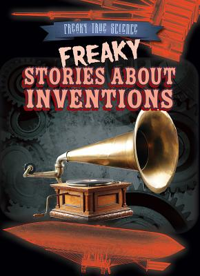 Freaky Stories about Inventions by Michael Canfield