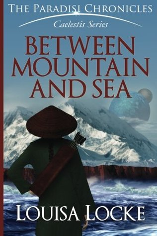 Between Mountain and Sea: Paradisi Chronicles by M. Louisa Locke
