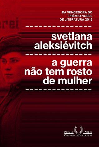 A Guerra Não Tem Rosto de Mulher by Svetlana Alexievich, Cecília Rosas