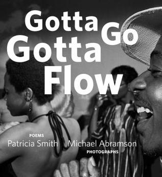 Gotta Go Gotta Flow: Life, Love, and Lust on Chicago's South Side From the Seventies by Michael Abramson, Patricia Smith
