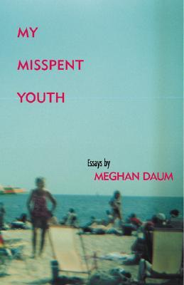 My Misspent Youth: Essays by Meghan Daum