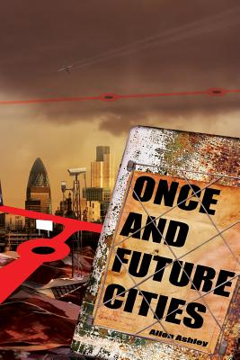 Once and Future Cities (Paperback) by Allen Ashley