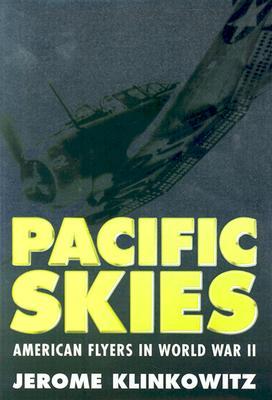 Pacific Skies: American Flyers in World War II by Jerome Klinkowitz