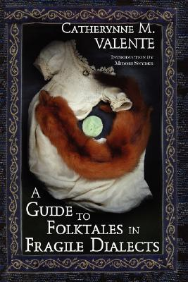 A Guide to Folktales in Fragile Dialects by Catherynne M. Valente, Midori Snyder