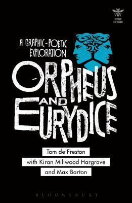 Orpheus and Eurydice: A Graphic-Poetic Exploration by Tom de Freston, John Schad, Katharine Craik, Kiran Millwood Hargrave, Joanna Picciotto, Liliana Loofbourow, Simon Palfrey