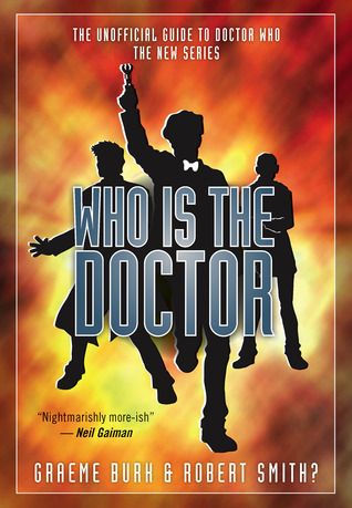 Who is the Doctor: The Unofficial Guide to Doctor Who: The New Series by Graeme Burk, Robert Smith?