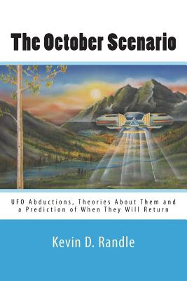 The October Scenario: UFO Abductions, Theories About Them and a Prediction of When They Will Return by Kevin D. Randle