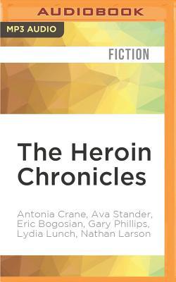 The Heroin Chronicles by Eric Bogosian, Ava Stander, Antonia Crane