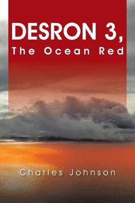 Desron 3: The Ocean Red by Charles Johnson