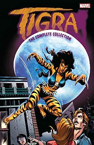 Tigra: The Complete Collection by Marie Severin, Tony Isabella, Gerry Conway, Linda Fite, Jim Mooney, Paty Greer, Don Perlin, Chris Claremont