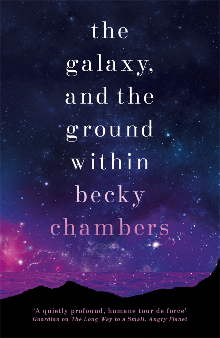 The Galaxy, and the Ground Within by Becky Chambers