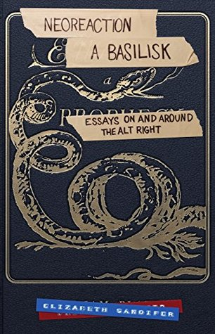 Neoreaction a Basilisk: Essays on and Around the Alt-Right by Jack Graham, Elizabeth Sandifer
