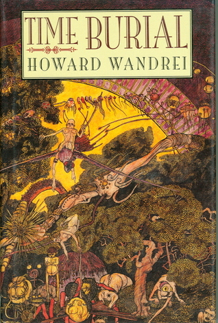 Time Burial : The Collected Fantasy Tales of Howard Wandrei by Dwayne Olson, Howard Wandrei