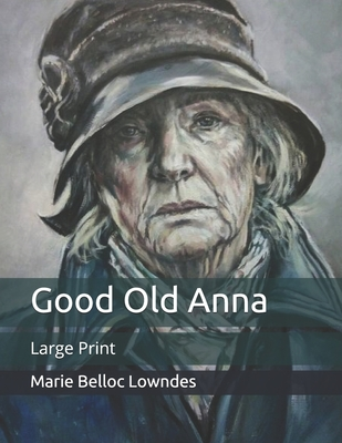 Good Old Anna: Large Print by Marie Belloc Lowndes