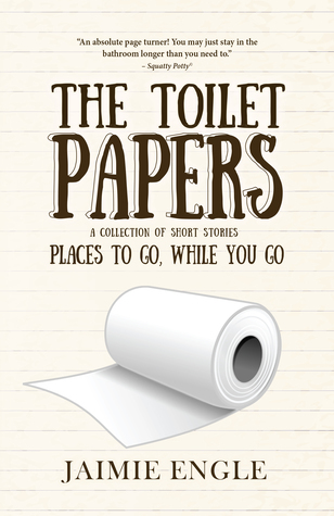 The Toilet Papers: Places to Go, While you Go by Jaimie Engle