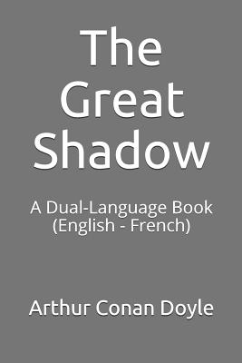 The Great Shadow: A Dual-Language Book (English - French) by Arthur Conan Doyle