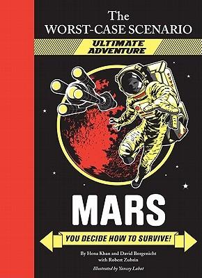 Mars: You Decide How to Survive! by David Borgenicht, Robert Zubrin, Yancey Labat, Hena Khan