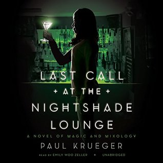 Last Call at the Nightshade Lounge: A Novel of Magic and Mixology by Paul Krueger