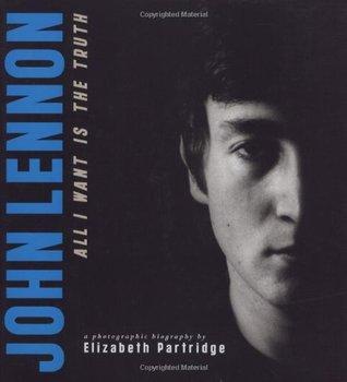 John Lennon: All I Want is the Truth by Elizabeth Partridge