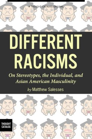 Different Racisms: On Stereotypes, the Individual, and Asian American Masculinity by Matthew Salesses