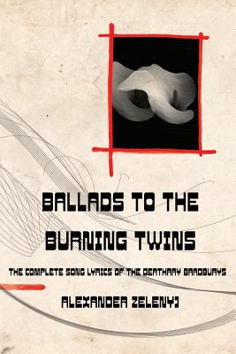 Ballads to the Burning Twins (Paperback) by Alexander Zelenyj