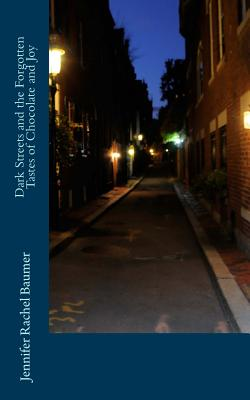 Dark Streets and the Forgotten Tastes of Chocolate and Joy by Jennifer Rachel Baumer
