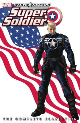 Steve Rogers: Super-Soldier: The Complete Collection by Nick Bradshaw, Ed Brubaker, Dale Eaglesham, Ibraim Roberson, James Asmus, Max Fiumara