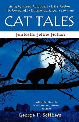 Cat Tales: Fantastic Feline Fiction by Nancy Springer, Fritz Leiber, George H. Scithers, Fred Chappell, H.P. Lovecraft, Shereen Vedam
