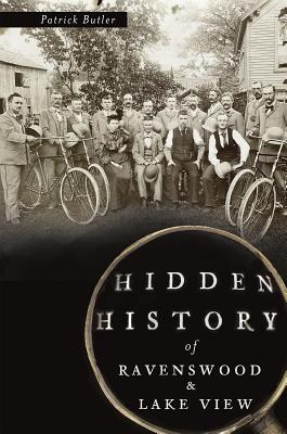 Hidden History of Ravenswood and Lake View by Patrick Butler