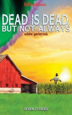 Dead Is Dead But Not Always by Eddie Generous