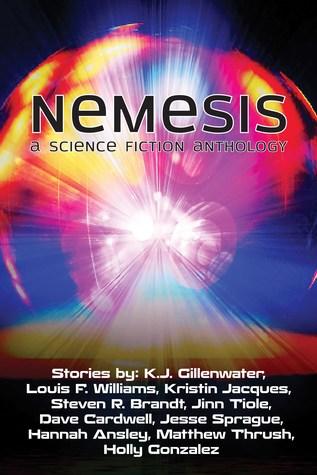 Nemesis: A Science Fiction Anthology by Louis F. Williams, K.J. Gillenwater, Jinn Tiole, Matthew Thrush, Dave Cardwell, Holly Gonzalez, Jesse Sprague, Hannah Ansley, Kristin Jacques, Steven R. Brandt