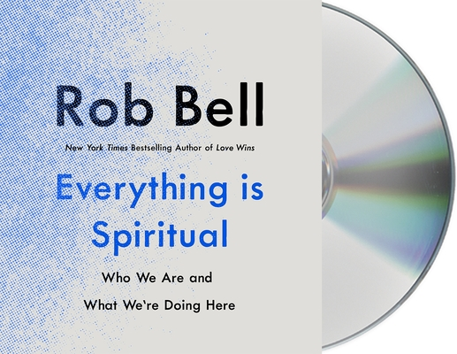 Everything Is Spiritual: Finding Your Way in a Turbulent World by Rob Bell