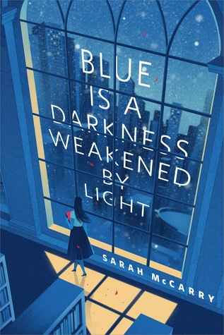 Blue is a Darkness Weakened by Light by Sarah McCarry