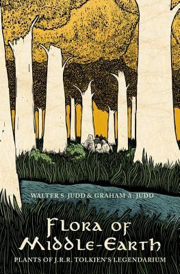 Flora of Middle-Earth: Plants of J.R.R. Tolkien's Legendarium by Walter S. Judd, Graham A. Judd