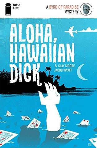 Aloha, Hawaiian Dick #1 by Sean Dove, B. Clay Moore, Jacob Wyatt