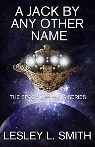 A Jack By Any Other Name (The Space Operetta Series Book 1) by Lesley L. Smith