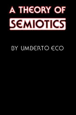 A Theory of Semiotics by Umberto Eco