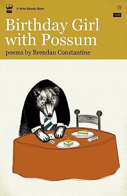 Birthday Girl with Possum by Brendan Constantine