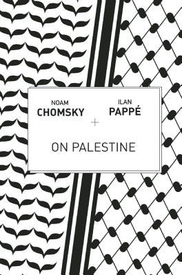 On Palestine by Ilan Pappé, Noam Chomsky