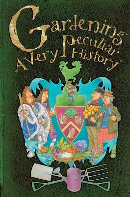 Gardening: A Very Peculiar History(tm) by Jacqueline Morley