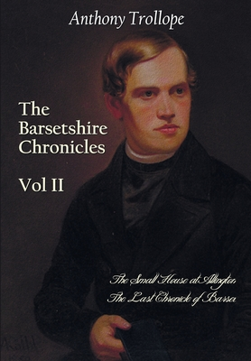 The Barsetshire Chronicles, Volume Two, including: The Small House at Allington and The Last Chronicle of Barset by Anthony Trollope