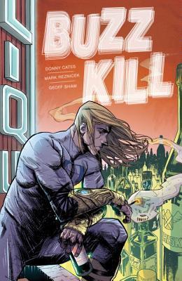 Buzzkill by Mark Reznicek, Geoff Shaw, Donny Cates, Patrick Thorpe