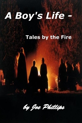 A Boy's Life - Tales by the Fire by Joe Phillips