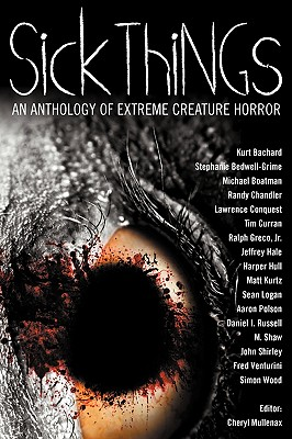 Sick Things: An Anthology of Extreme Creature Horror by Simon Wood, John Shirley