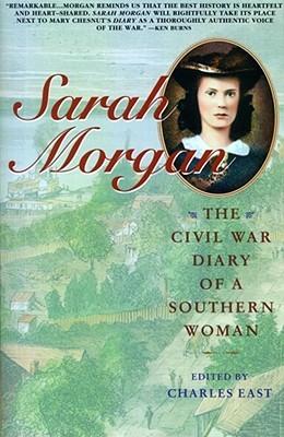 Sarah Morgan: The Civil War Diary Of A Southern Woman by Sarah Morgan Dawson, Charles East