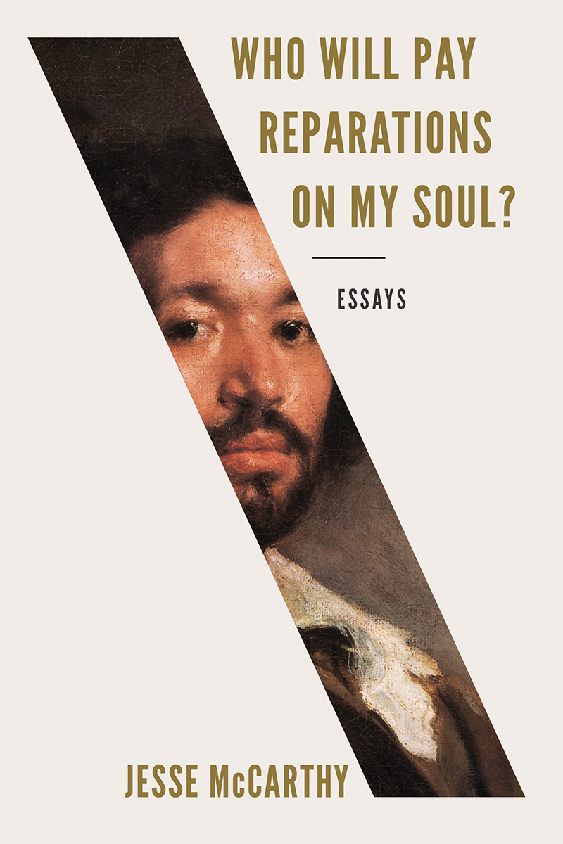 Who Will Pay Reparations on My Soul?: Essays by Jesse McCarthy