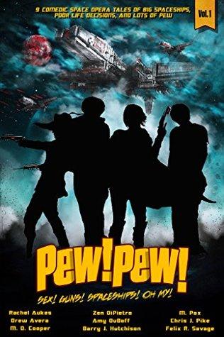 Pew! Pew! - Sex, Guns, Spaceships... Oh My! by M.D. Cooper, Chris J. Pike, Drew Avera, Zen DiPietro, Barry J. Hutchison, A.K. DuBoff, Felix R. Savage, M. Pax, Rachel Aukes