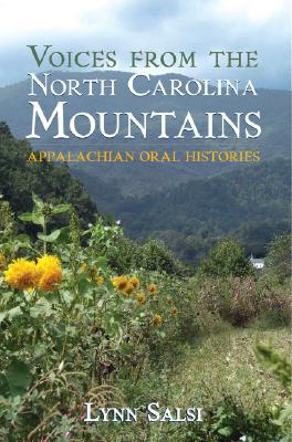 Voices from the North Carolina Mountains: Appalachian Oral Histories by Lynn Salsi