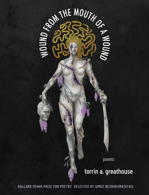 Wound from the Mouth of a Wound by Torrin A. Greathouse